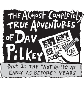 The Almost Completely True Adventures of Dav Pilkey