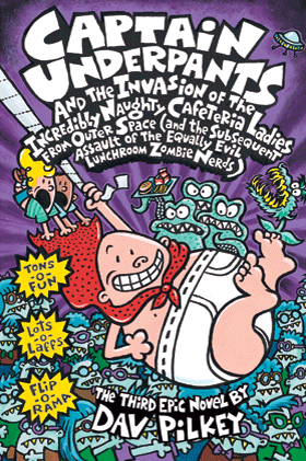 Captain Underpants and the Invasion of the Incredibly Naughty Cafeteria Ladies from Outer Space (and the Subsequent Assault of the Equally Evil Lunchroom Zombie Nerds) (Book 3)