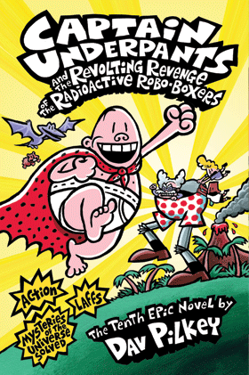 Captain Underpants and the Revolting Revenge of the Radioactive Robo-Boxers (Book 10)
